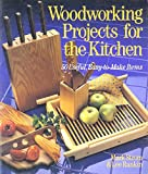 Making Kitchen Cabinets Woodworking Projects for the Kitchen: 50 Useful, Easy-To-Make Items