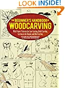 #7: The Beginner's Handbook of Woodcarving: With Project Patterns for Line Carving, Relief Carving, Carving in the Round, and Bird Carving