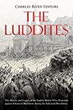 The Luddites: The History and Legacy of the English Rebels Who Protested against Advanced Machinery during the Industrial Revolution