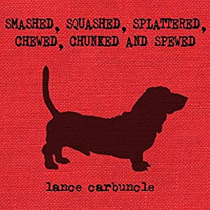 Smashed, Squashed, Splattered, Chewed, Chunked and Spewed Audiobook