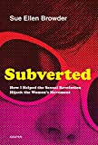 img - for Subverted: How I Helped the Sexual Revolution Hijack the Women's Movement book / textbook / text book