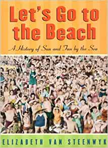 let 39 s go to the beach a history of sun and fun by the sea elizabeth van steenwyk anna fields. Black Bedroom Furniture Sets. Home Design Ideas