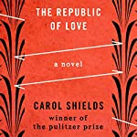 The Republic of Love: A Novel | Carol Shields