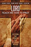Lord Teach Me How to Pray: 10 Petitions That Strengthen Your Relationship with God