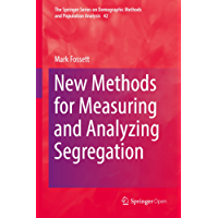 New Methods for Measuring and Analyzing Segregation (The Springer Series on Demographic Methods and Population Analysis)