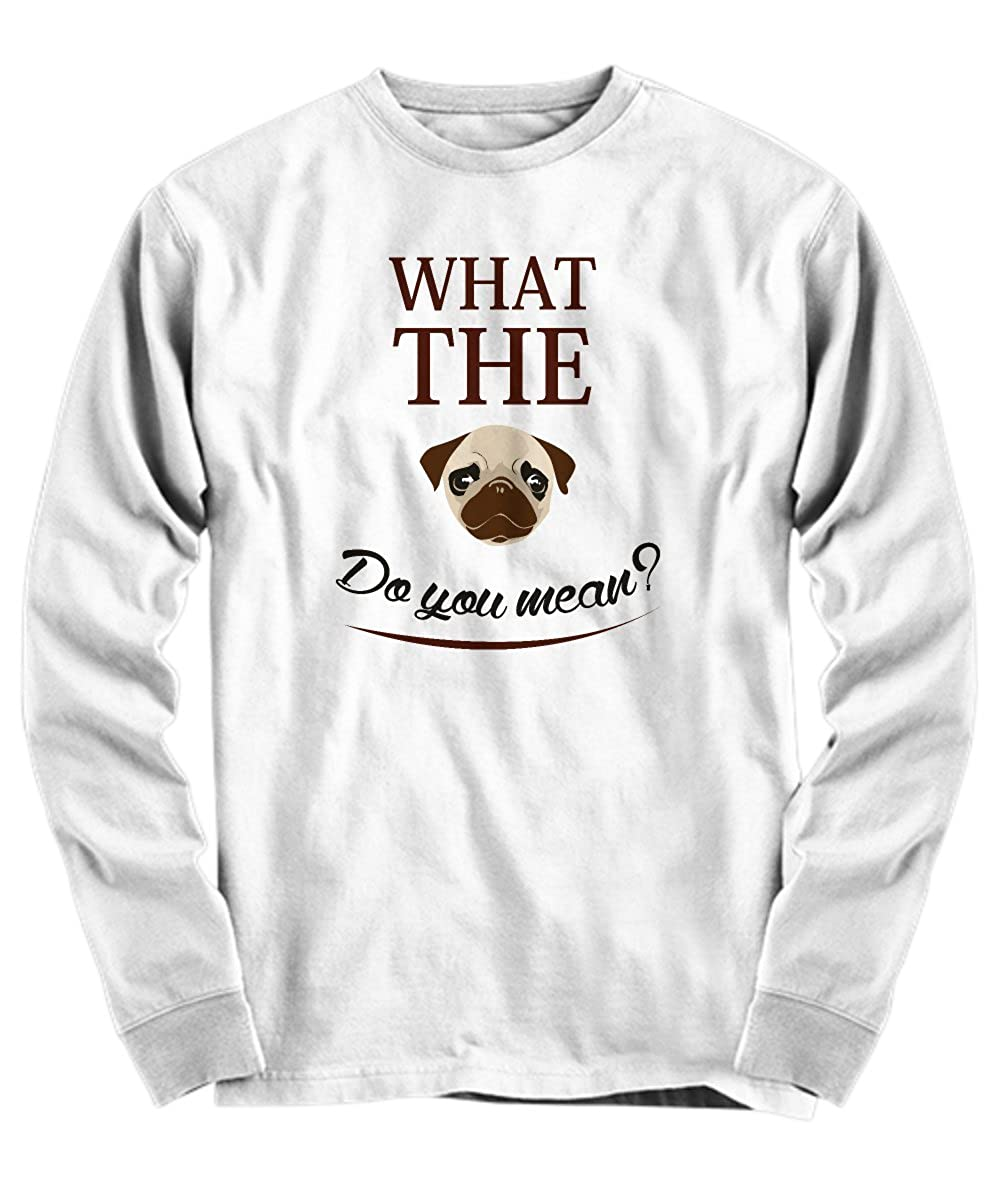 Unisex Long Sleeve Shirt Pug Dog Pug Life Pun Candid Awe What The Pug Do You Mean?