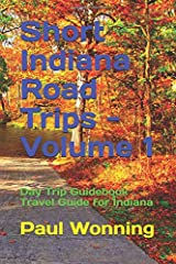 Short Indiana Road Trips - Volume 1: Day Trip Guidebook Travel Guide for Indiana (Indiana Road Trip Travel Guide) Paperback