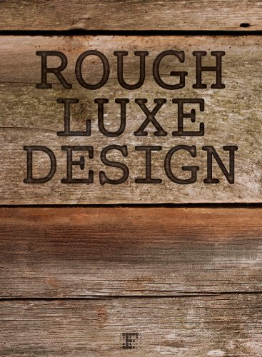 Rough Luxe Design: The New Love of Old pdf