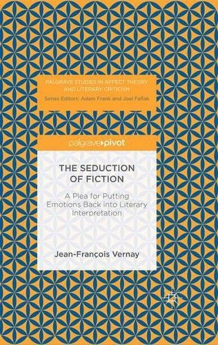 The Seduction of Fiction: A Plea for Putting Emotions Back into Literary Interpretation (Palgrave Studies in Affect Theory and Literary Criticism)