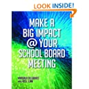 Make A Big Impact @ Your School Board Meeting
