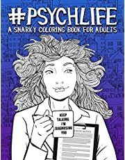 Psych Life: A Snarky Coloring Book for Adults: 51 Funny Pages for Psychiatrists, Psychologists, Counselors & Therapists