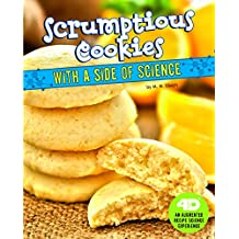Scrumptious Cookies with a Side of Science: 4D An Augmented Recipe Science Experience (Sweet Eats with a Side of Science 4D)