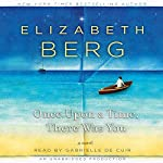 Once Upon a Time, There Was You: A Novel | Elizabeth Berg
