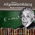 Physik und Mathematik (Reihe Allgemeinbildung) Hörbuch von Martin Zimmermann Gesprochen von: Michael Schwarzmaier, Marina Köhler