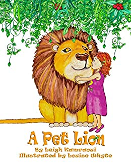 19cb3a98 A Pet Lion: A lion story book for kids: For kids who would love a lion as a  pet! (Science, Nature & How It Works 2)