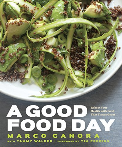 A Good Food Day: Reboot Your Health with Food That Tastes Great by Marco Canora, Tammy Walker