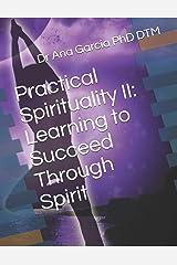 Practical Spirituality II: Learning to Succeed Through Spirit Paperback