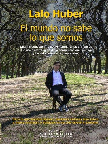 El mundo no sabe lo que somos (Spanish Edition)