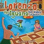 Lorenzo the Iguana That Walked on Water | Denise Dagash