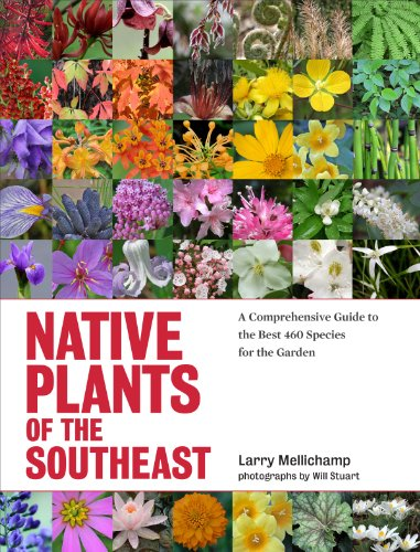Native Plants of the Southeast: A Comprehensive Guide to the Best 460 Species for the Garden (Round Table Timber)