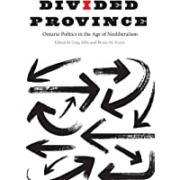 Divided Province: Ontario Politics in the Age of Neoliberalism