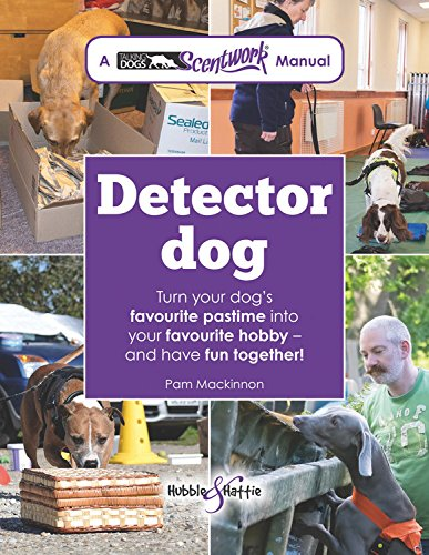 Read Online Detector Dog: Turn your dog's favourite pastime into your favourite hobby and have fun together! (Talking Dogs Scentwork Manual) ebook
