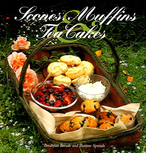 Scones, Muffins, and Tea Cakes: Breakfast Breads and Teatime Spreads by Heidi H. Cusick