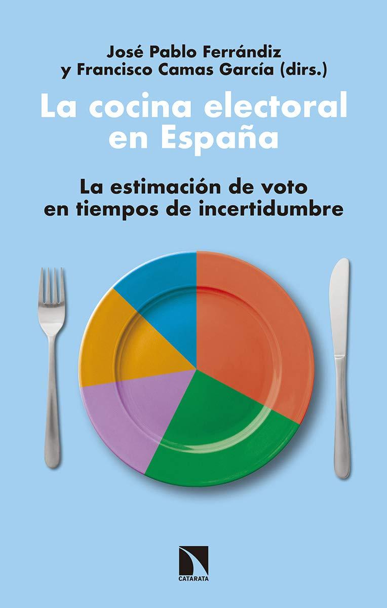 La cocina electoral en España: La estimación de voto en tiempos de incertidumbre Mayor: Amazon.es: Pablo Ferrándiz, José, Camas García, Francisco: Libros