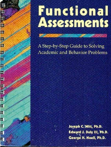 Functional Assessments: A Step-by-Step Guide to Solving Academic and Behavior Problems