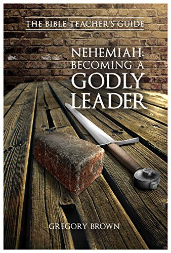 Nehemiah: Becoming a Godly Leader (The Bible Teacher's Guide)