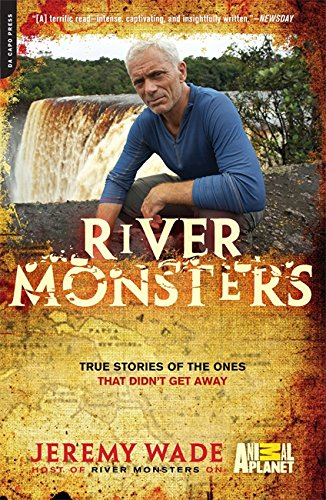 River Monsters: True Stories of the Ones that Didn't Get Away [Jeremy Wade] (Tapa Blanda)