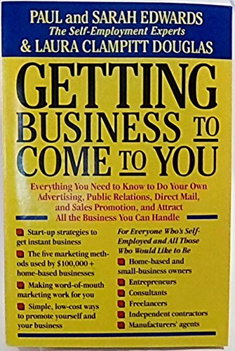 Getting Business to Come to You: Everything You Need to Know to Do Your Own Advertising, Public Relations, Direct Mail, and Sales Promotion, and Attract All the Business You Can Handle