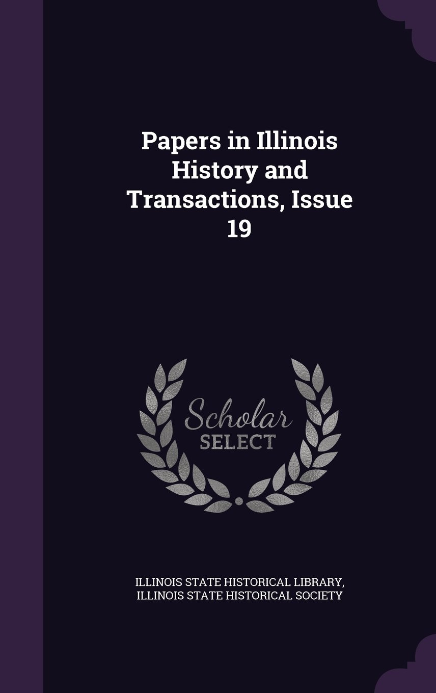 Papers in Illinois History and Transactions, Issue 19 PDF