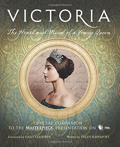 Victoria: The Heart and Mind of a Young Queen: Official Companion to the Masterpiece Presentation on