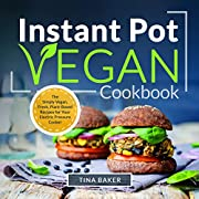 Instant Pot  Vegan Cookbook: The Simply Vegan, Fresh, Plant-Based Recipes for Your Electric Pressure Cooker (Nutrition Facts, Breakfast, Lunch, Dinner)