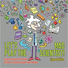 let s play the mad scientist science projects for kids