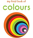 My First Book of Colours: First Board Book (My First Books)