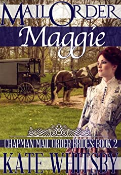 Mail Order Maggie - A Clean Historical Mail Order Bride Story (Chapman Mail Order Brides Book 2) by [Whitsby, Kate]
