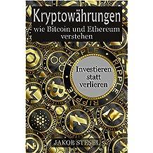 Kryptowährungen: wie Bitcoin und Ethereum verstehen: Investieren statt verlieren (German Edition)