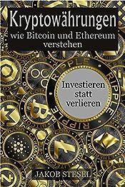 Kryptowährungen wie Bitcoin und Ethereum verstehen: Investieren statt verlieren (German Edition)