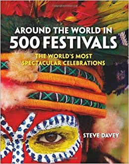 Around the World in 500 Festivals: The World's Most Spectacular Celebrations (Culture Smart!) by Steve Davey (2013-10-29)
