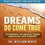Dreams Do Come True: Hypnosis to Reach Your Goals in Life Faster via Beach Hypnosis and Meditation | Dr. William White
