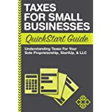 Taxes: For Small Businesses QuickStart Guide - Understanding Taxes For Your Sole Proprietorship, Startup, & LLC (QuickStart G