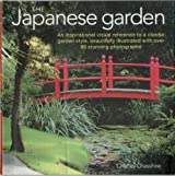 The Japanese Garden: An Inspirational Visual Reference To A Classic Garden Style, Beautifully Illustrated with over 80 Stunning Photographs