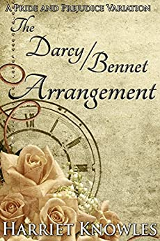 The Darcy Bennet Arrangement: A Pride and Prejudice Variation by [Knowles, Harriet, a Lady]