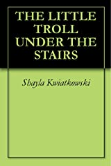 THE LITTLE TROLL UNDER THE STAIRS Kindle Edition