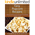 Easy Popcorn Recipes: Delicious and Fun Popcorn Recipes for the Whole Family to Enjoy! (The Easy Recipe)