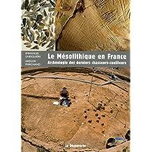 Le mésolithique en France: Archéologie des derniers chasseurs-cueilleurs
