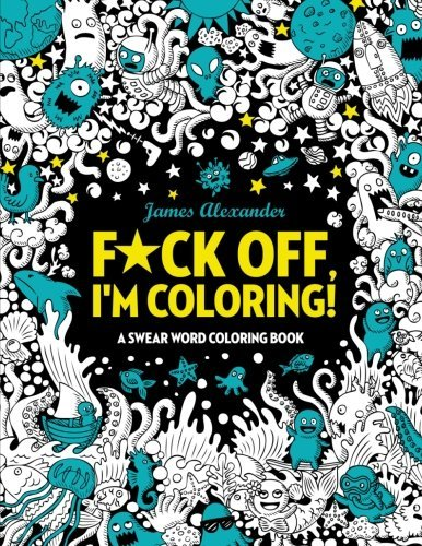 F Ck Off  Im Coloring  Swear Word Coloring Book  40 Cuss Words And Insults To Color   Relax  Adult Coloring Books  Midnight Edition  By James Alexander  2016 12 02