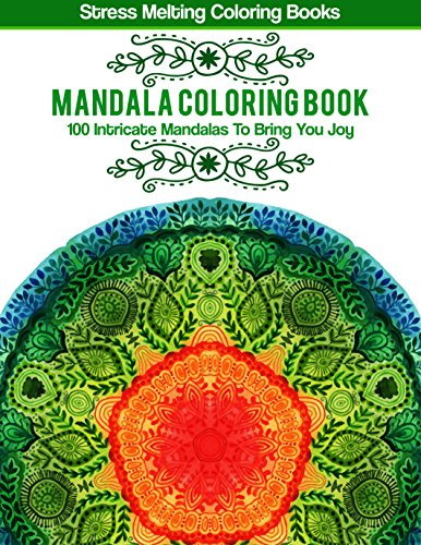 Mandala Coloring Book: 100 Intricate Mandalas To Bring You Joy (Printable Coloring Pages) (Stress Melting Coloring Books Book 3) ()